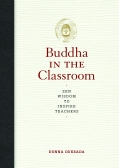 The Buddha in the Classroom: Zen Wisdom to Inspire Teachers